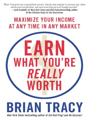 Earn What You're Really Worth by Brian Tracy. AVAILABLE eBook.