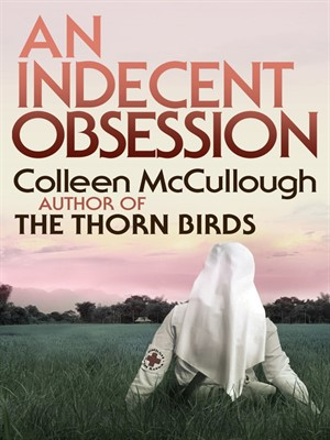 An Indecent Obsession by Colleen McCullough. AVAILABLE eBook.
