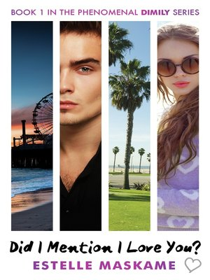 Did I Mention I Love You? by Estelle Maskame. AVAILABLE eBook.