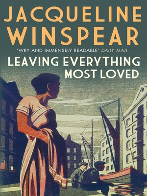 Leaving Everything Most Loved by Jacqueline Winspear. AVAILABLE eBook.
