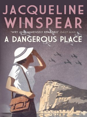 Dangerous Place by Jacqueline Winspear. AVAILABLE eBook.