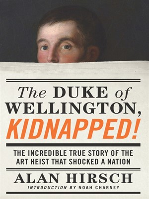 The Duke of Wellington, Kidnapped! by Alan Hirsch. AVAILABLE eBook.