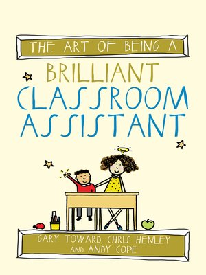 The Art of Being a Brilliant Classroom Assistant by Gary Toward.                                              AVAILABLE eBook.