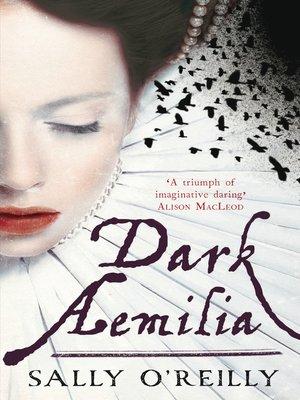 Dark Aemilia by Sally O'Reilly. AVAILABLE eBook.