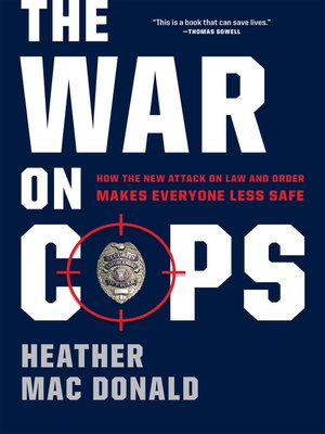 The War on Cops by Heather Mac Donald.                                              AVAILABLE eBook.