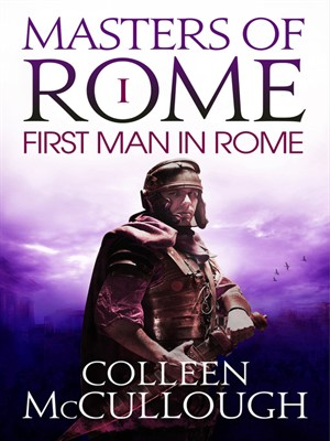 The First Man in Rome by Colleen McCullough. AVAILABLE eBook.