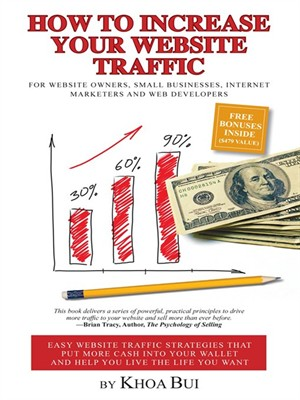 How To Increase Your Website Traffic by Khoa Bui. AVAILABLE eBook.