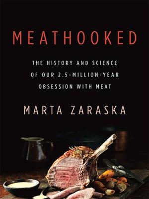 Meathooked by Marta Zaraska. AVAILABLE eBook.