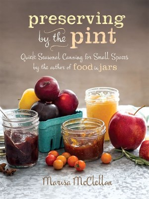 Preserving by the Pint by Marisa McClellan. AVAILABLE eBook.