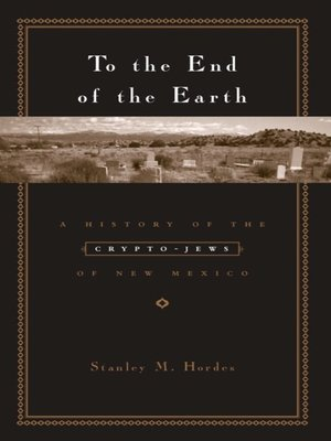 To the End of the Earth by Stanley M. Hordes. AVAILABLE eBook.