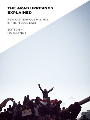 The Arab Uprisings Explained by Marc Lynch. AVAILABLE eBook.