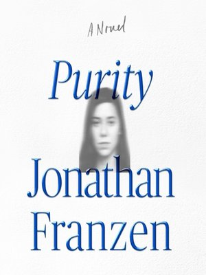 Purity by Jonathan Franzen. AVAILABLE Audiobook.