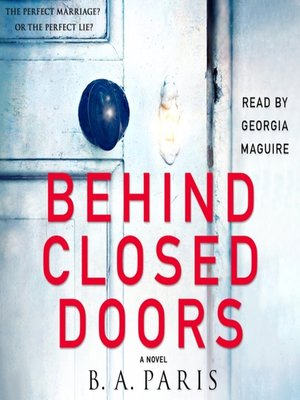 Behind Closed Doors by B. A. Paris. AVAILABLE Audiobook.