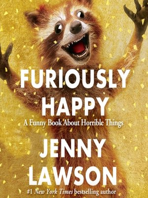 Furiously Happy by Jenny Lawson. AVAILABLE Audiobook.