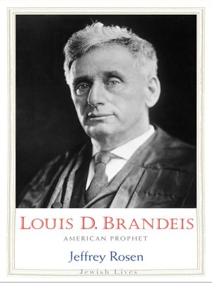 Louis D. Brandeis by Jeffrey Rosen. AVAILABLE eBook.