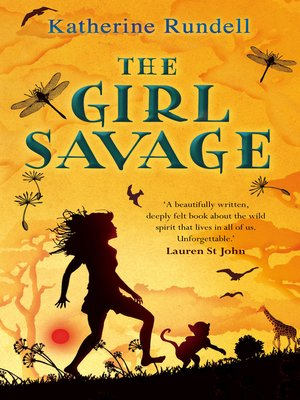 The Girl Savage by Katherine Rundell.                                              AVAILABLE eBook.