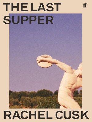 The Last Supper by Rachel Cusk. WAIT LIST eBook.