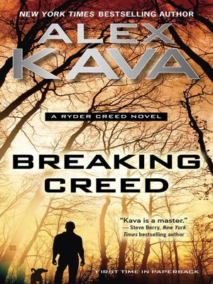 Breaking Creed by Alex Kava.                                              AVAILABLE eBook.