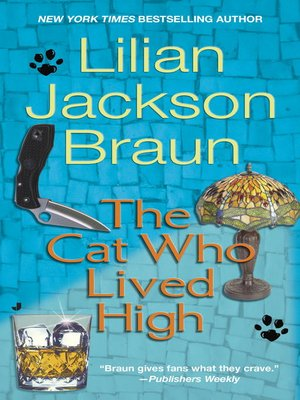 The Cat Who Lived High by Lilian Jackson Braun.                                              AVAILABLE eBook.