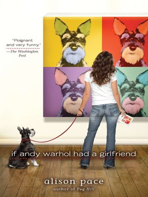 If Andy Warhol Had a Girlfriend by Alison Pace.                                              AVAILABLE eBook.