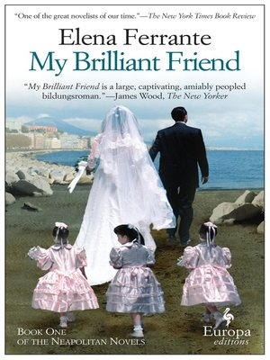My Brilliant Friend by Elena Ferrante.                                              AVAILABLE eBook.