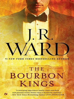 The Bourbon Kings by J.R. Ward.                                              AVAILABLE eBook.