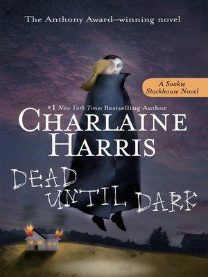 Dead Until Dark by Charlaine Harris.                                              AVAILABLE eBook.