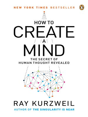 How to Create a Mind by Ray Kurzweil.                                              AVAILABLE eBook.