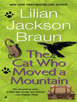The Cat Who Moved a Mountain by Lilian Jackson Braun.                                              AVAILABLE eBook.