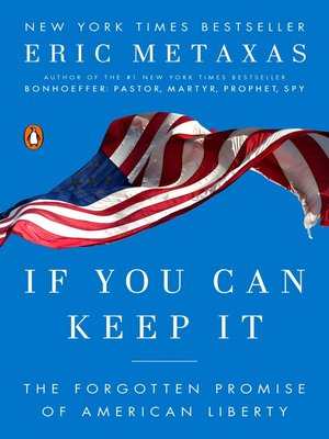 If You Can Keep It by Eric Metaxas.                                              AVAILABLE eBook.