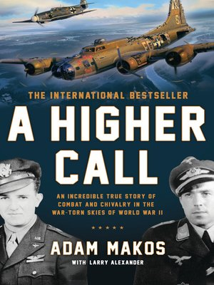 A Higher Call by Adam Makos. AVAILABLE eBook.