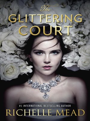 The Glittering Court by Richelle Mead.                                              AVAILABLE eBook.