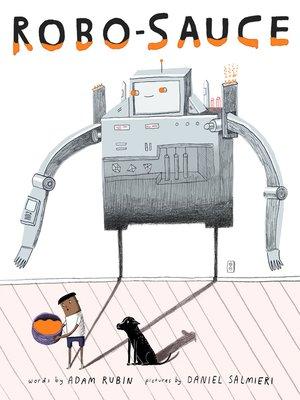Robo-Sauce by Adam Rubin. AVAILABLE eBook.