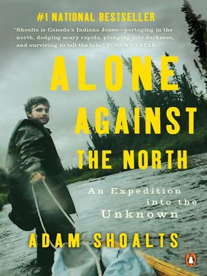 Alone Against the North by Adam Shoalts. AVAILABLE eBook.