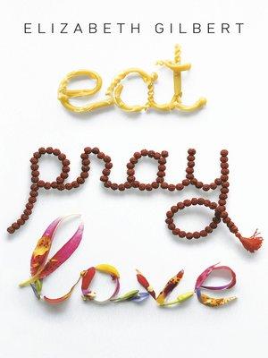 Eat, Pray, Love by Elizabeth Gilbert.                                              AVAILABLE eBook.