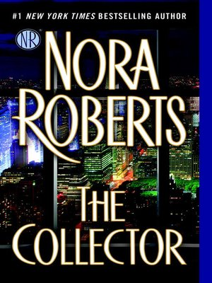 The Collector by Nora Roberts. AVAILABLE eBook.