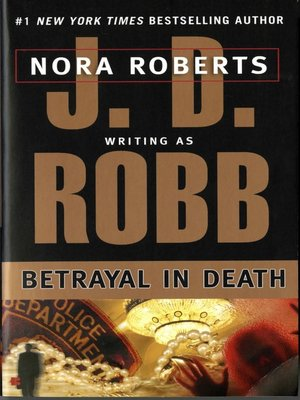 Betrayal in Death by J. D. Robb. AVAILABLE eBook.