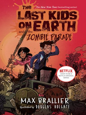 The Last Kids on Earth and the Zombie Parade by Max Brallier.                                              AVAILABLE eBook.