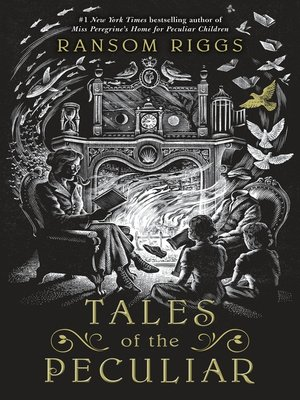 Tales of the Peculiar by Ransom Riggs.                                              AVAILABLE eBook.