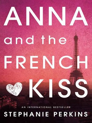 Anna and the French Kiss by Stephanie Perkins. AVAILABLE eBook.