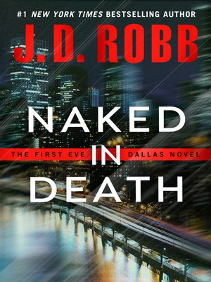 Naked in Death by J. D. Robb. AVAILABLE eBook.