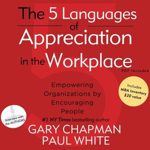 The 5 Languages of Appreciation in the Workplace by Gary Chapman. AVAILABLE Audiobook.