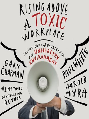 Rising Above a Toxic Workplace by Gary Chapman. AVAILABLE Audiobook.