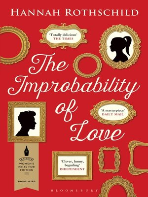 The Improbability of Love by Hannah Rothschild. AVAILABLE eBook.
