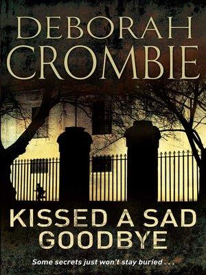 Kissed a Sad Goodbye by Deborah Crombie. AVAILABLE eBook.