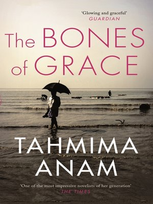 The Bones of Grace by Tahmima Anam.                                              AVAILABLE eBook.