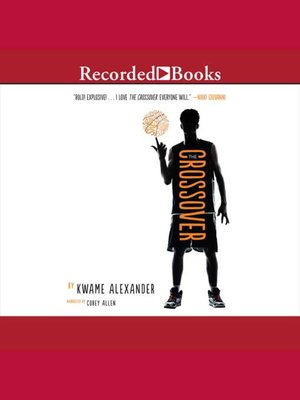 The Crossover by Kwame Alexander. AVAILABLE Audiobook.