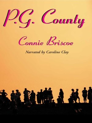 P.G. County by Connie Briscoe.                                              AVAILABLE Audiobook.