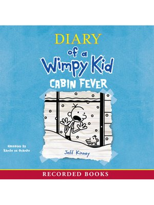 Cabin Fever by Jeff Kinney. AVAILABLE Audiobook.