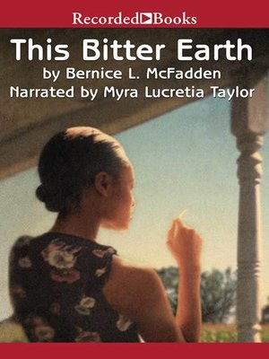 This Bitter Earth by Bernice L. McFadden.                                              AVAILABLE Audiobook.